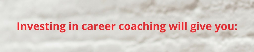 Investing in career change coaching will give you-