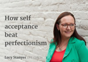 Image: Lucy Stanyer Life Coach - image for blog post titled How self acceptance beat perfectionism