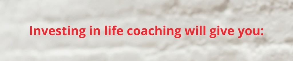Investing in life coaching will give you - www.lucystanyerlifecoach.com