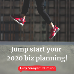 Jump start your 2020 business plan with Lucy Stanyer Life Coach www.lucystanyerlifecoach.com